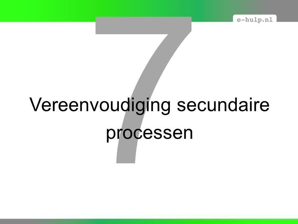 7 Vereenvoudiging secundaire processen