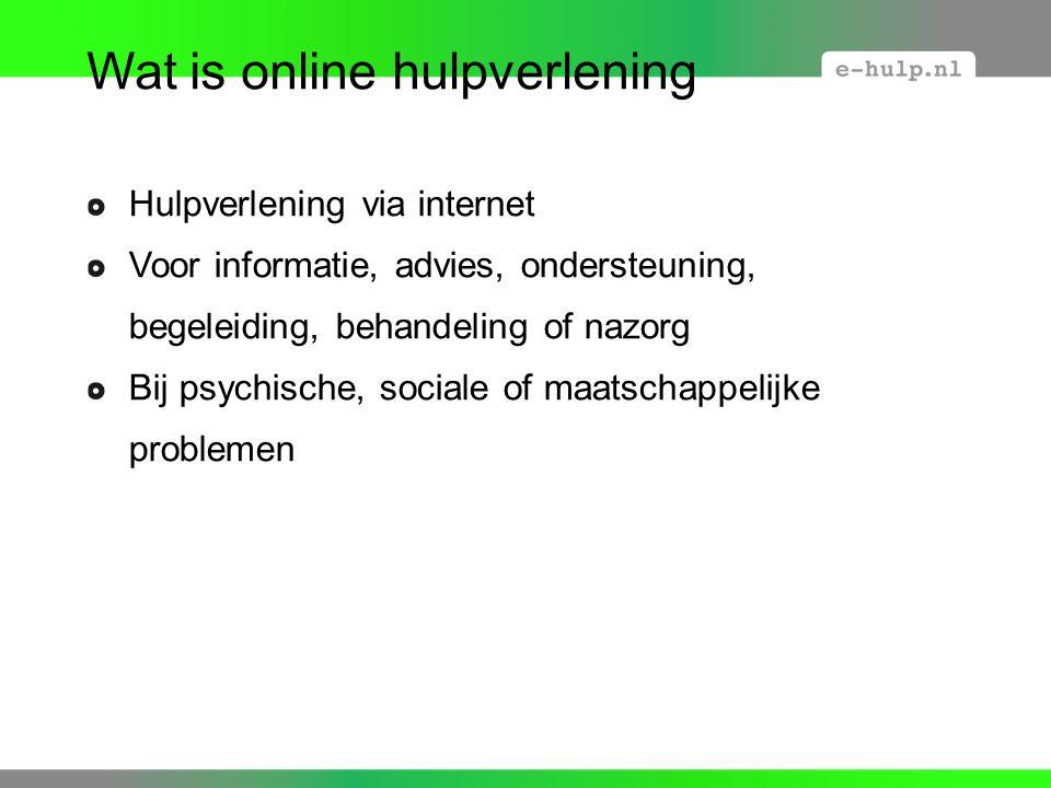 Wat is online hulpverlening Hulpverlening via internet Voor informatie, advies, ondersteuning, begeleiding, behandeling of nazorg Bij psychische, sociale of maatschappelijke problemen