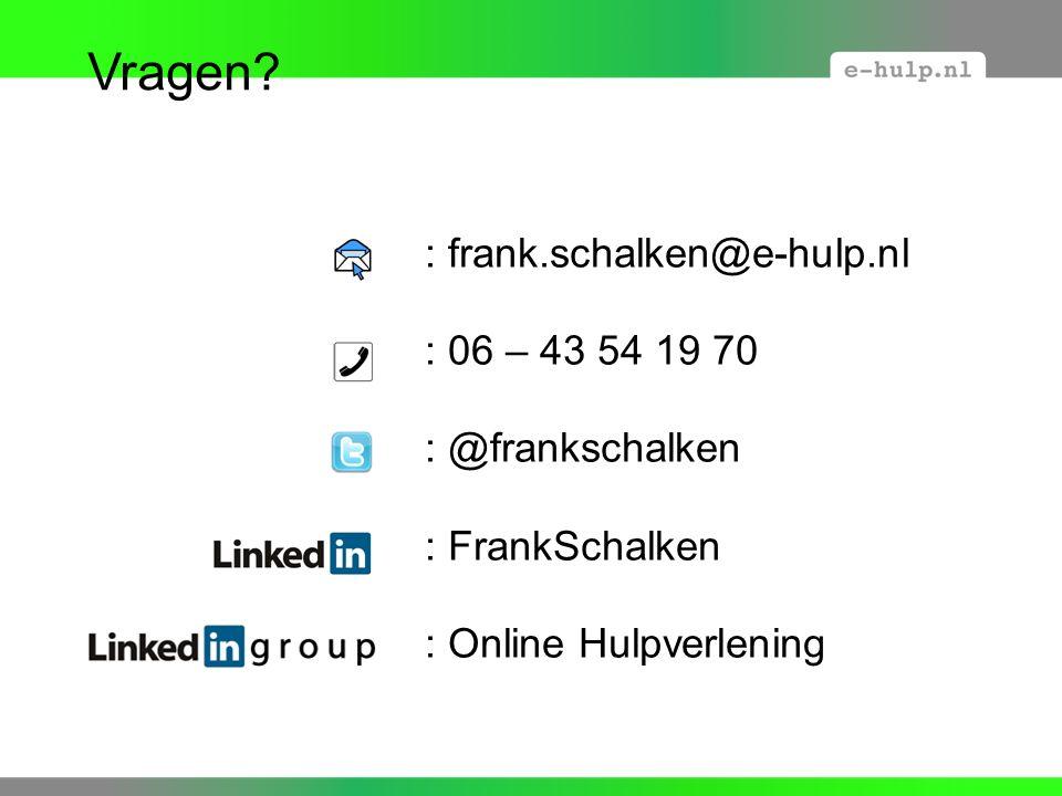 : frank.schalken@e-hulp.nl : 06 – 43 54 19 70 : @frankschalken : FrankSchalken : Online Hulpverlening Vragen?
