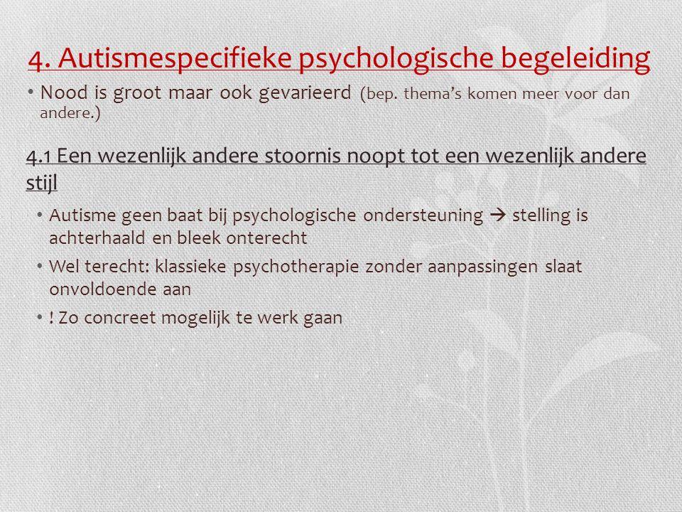 4. Autismespecifieke psychologische begeleiding Nood is groot maar ook gevarieerd (bep.