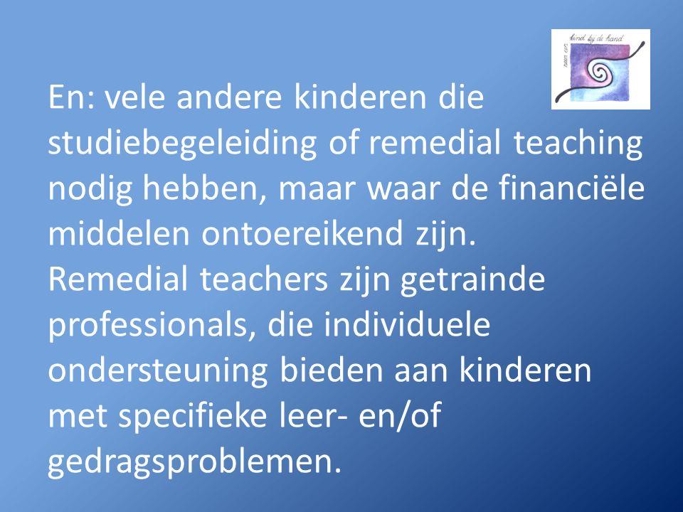 En: vele andere kinderen die studiebegeleiding of remedial teaching nodig hebben, maar waar de financiële middelen ontoereikend zijn.