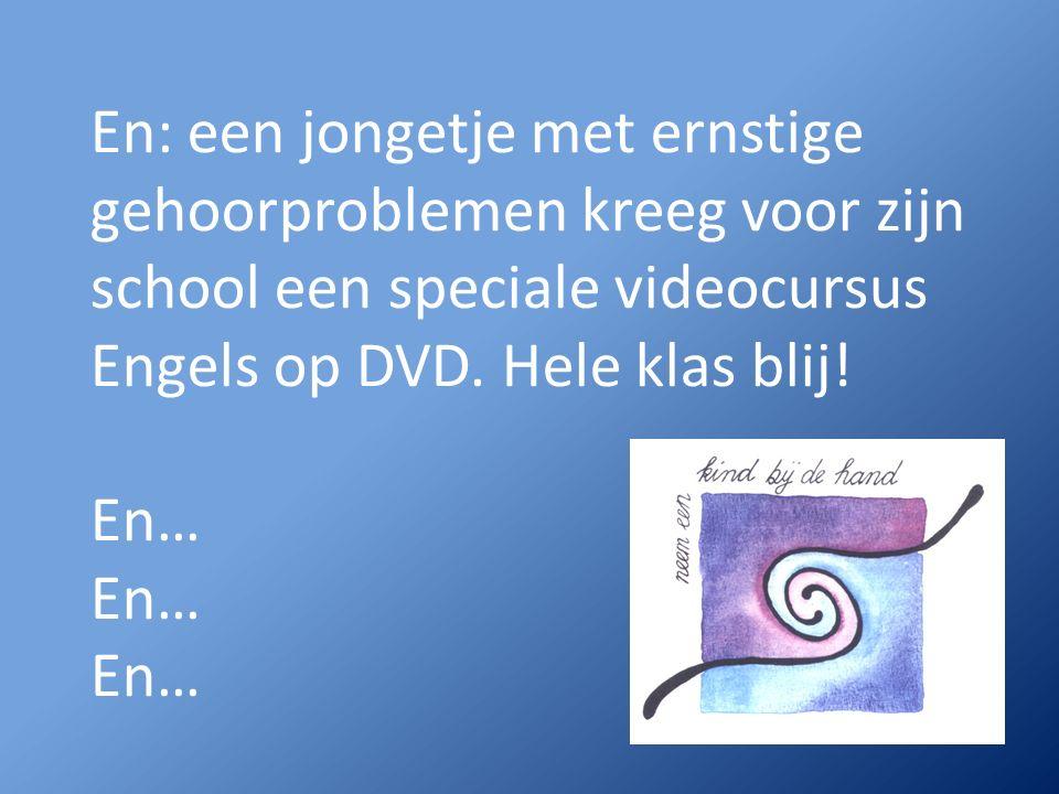 En: een jongetje met ernstige gehoorproblemen kreeg voor zijn school een speciale videocursus Engels op DVD.
