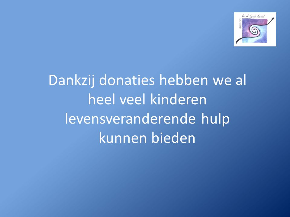 Dankzij donaties hebben we al heel veel kinderen levensveranderende hulp kunnen bieden