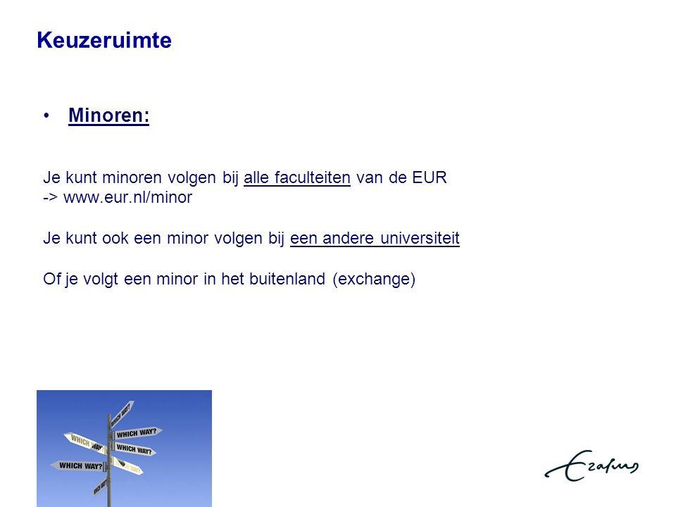 Minoren: Je kunt minoren volgen bij alle faculteiten van de EUR -> www.eur.nl/minor Je kunt ook een minor volgen bij een andere universiteit Of je volgt een minor in het buitenland (exchange) Keuzeruimte