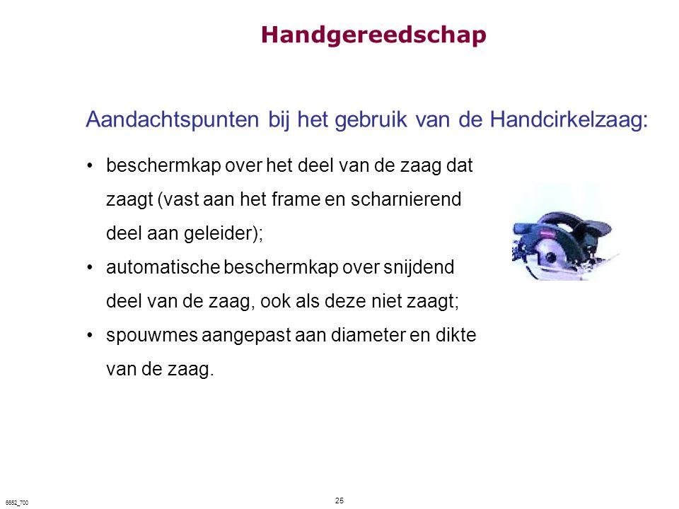 25 6652_700 Aandachtspunten bij het gebruik van de Handcirkelzaag: beschermkap over het deel van de zaag dat zaagt (vast aan het frame en scharnierend