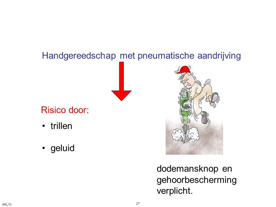 27 6652_700 Handgereedschap met pneumatische aandrijving trillen geluid dodemansknop en gehoorbescherming verplicht. Risico door: