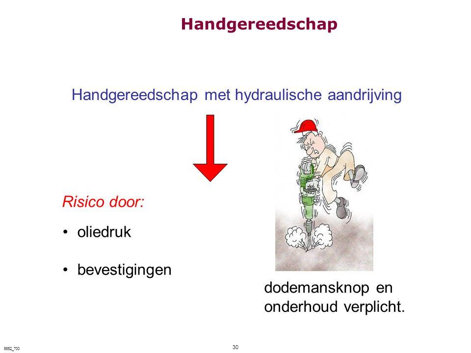 30 6652_700 Handgereedschap met hydraulische aandrijving oliedruk bevestigingen dodemansknop en onderhoud verplicht. Risico door: Handgereedschap