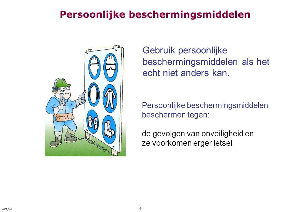 41 6652_700 Gebruik persoonlijke beschermingsmiddelen als het echt niet anders kan. Persoonlijke beschermingsmiddelen beschermen tegen: de gevolgen va