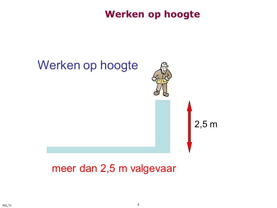 5 6652_700 2,5 m Werken op hoogte meer dan 2,5 m valgevaar Werken op hoogte