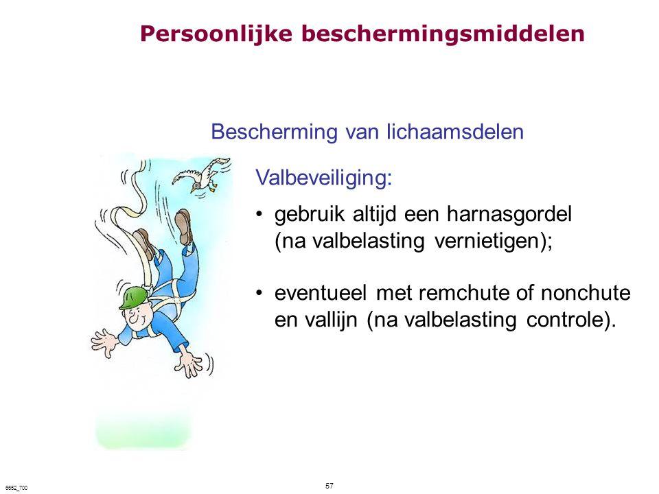 57 6652_700 Bescherming van lichaamsdelen Valbeveiliging: gebruik altijd een harnasgordel (na valbelasting vernietigen); eventueel met remchute of non