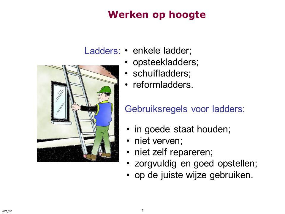 7 6652_700 Ladders: enkele ladder; opsteekladders; schuifladders; reformladders. Gebruiksregels voor ladders: in goede staat houden; niet verven; niet