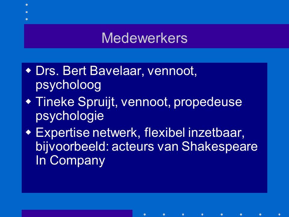 Medewerkers  Drs. Bert Bavelaar, vennoot, psycholoog  Tineke Spruijt, vennoot, propedeuse psychologie  Expertise netwerk, flexibel inzetbaar, bijvo