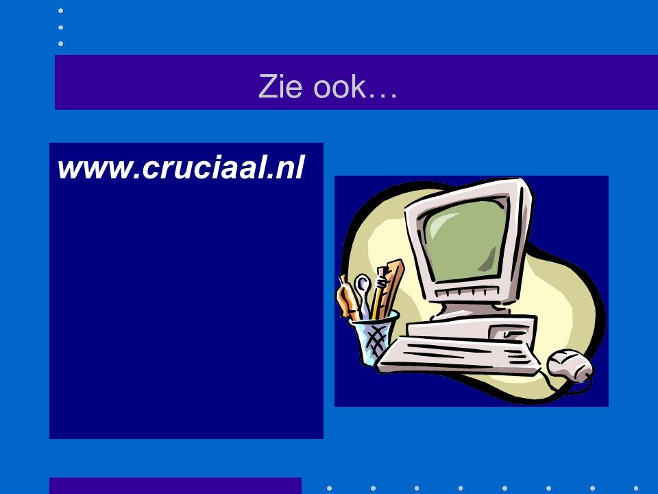 Zie ook… www.cruciaal.nl