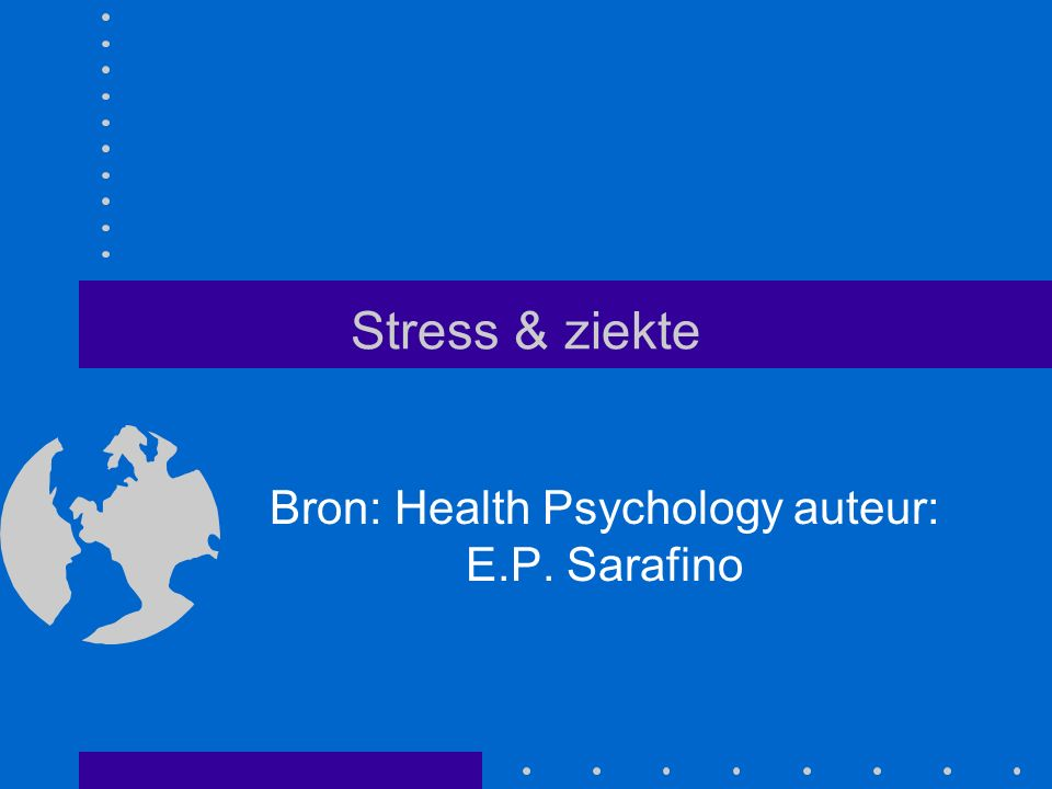 Stress & ziekte Bron: Health Psychology auteur: E.P. Sarafino