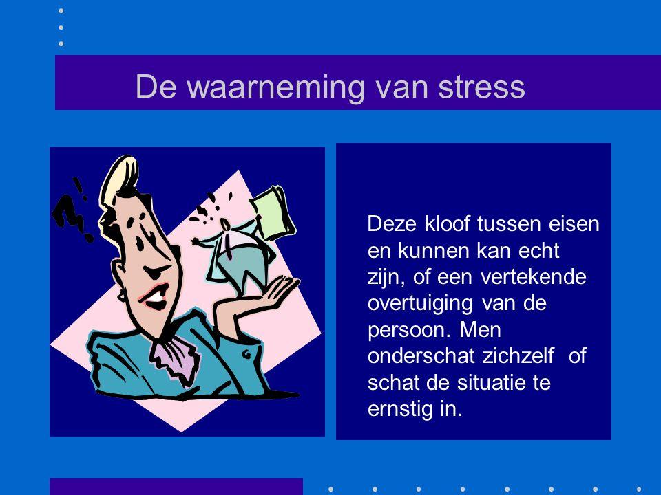 De waarneming van stress Deze kloof tussen eisen en kunnen kan echt zijn, of een vertekende overtuiging van de persoon. Men onderschat zichzelf of sch