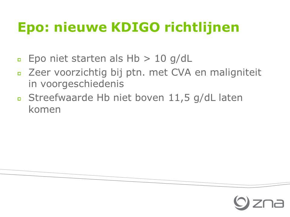 Epo: nieuwe KDIGO richtlijnen Epo niet starten als Hb > 10 g/dL Zeer voorzichtig bij ptn.