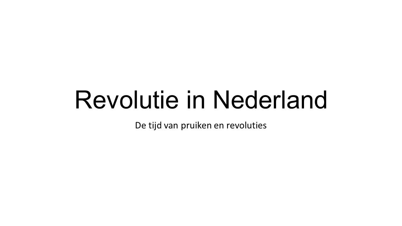 Revolutie in Nederland De tijd van pruiken en revoluties