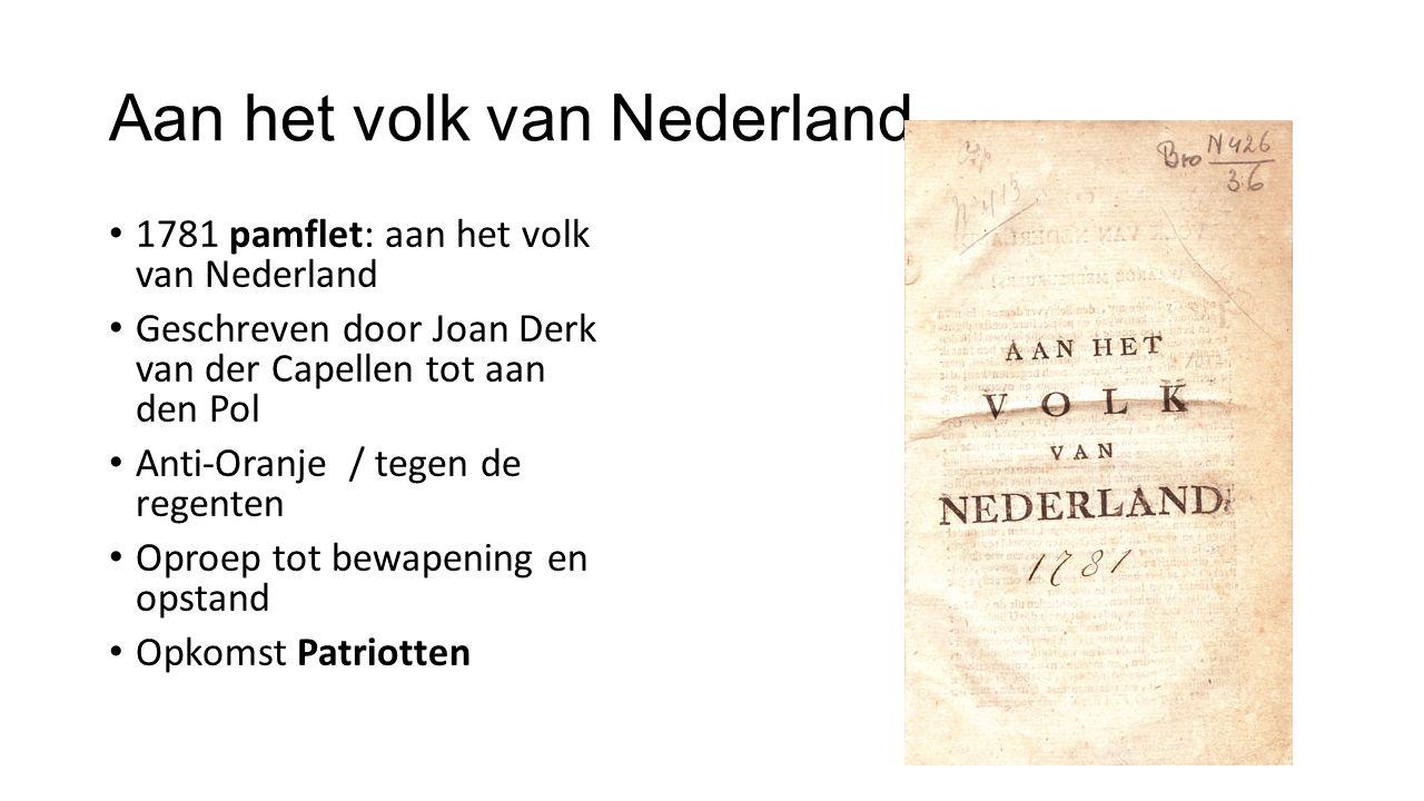 Aan het volk van Nederland 1781 pamflet: aan het volk van Nederland Geschreven door Joan Derk van der Capellen tot aan den Pol Anti-Oranje / tegen de regenten Oproep tot bewapening en opstand Opkomst Patriotten