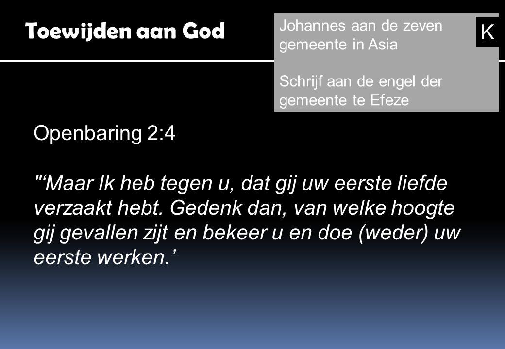 Toewijden aan God Openbaring 2:4 'Maar Ik heb tegen u, dat gij uw eerste liefde verzaakt hebt.