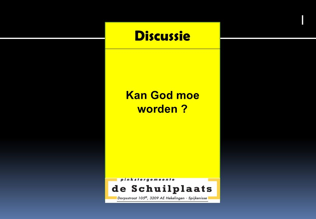 Discussie Kan God moe worden I