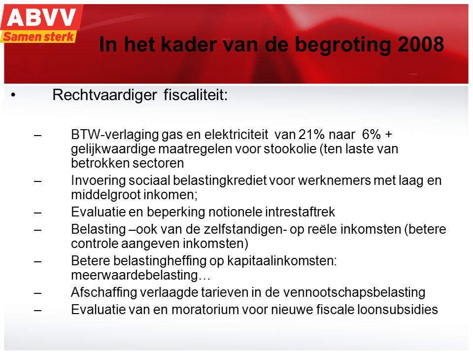 14 In het kader van de begroting 2008 Rechtvaardiger fiscaliteit: –BTW-verlaging gas en elektriciteit van 21% naar 6% + gelijkwaardige maatregelen voo