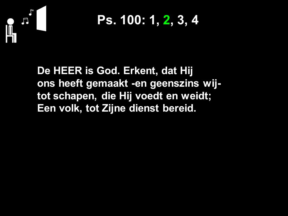 Ps.100: 1, 2, 3, 4 De HEER is God.