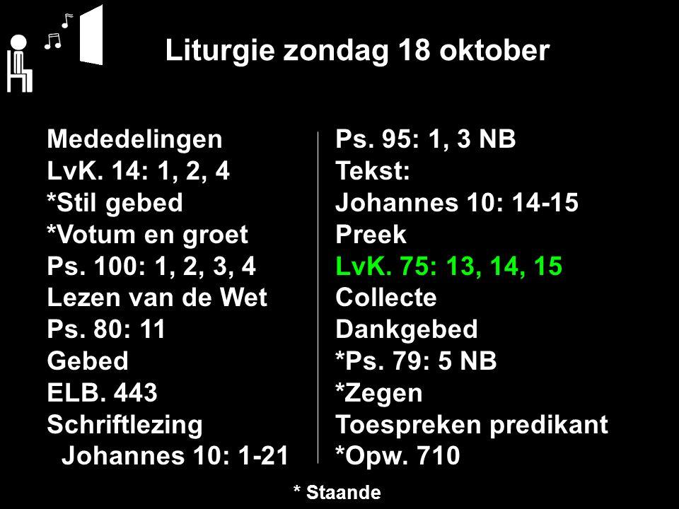 Liturgie zondag 18 oktober Mededelingen LvK. 14: 1, 2, 4 *Stil gebed *Votum en groet Ps.