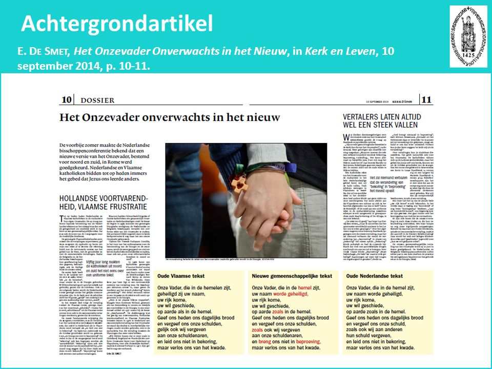 Achtergrondartikel E. D E S MET, Het Onzevader Onverwachts in het Nieuw, in Kerk en Leven, 10 september 2014, p. 10-11.