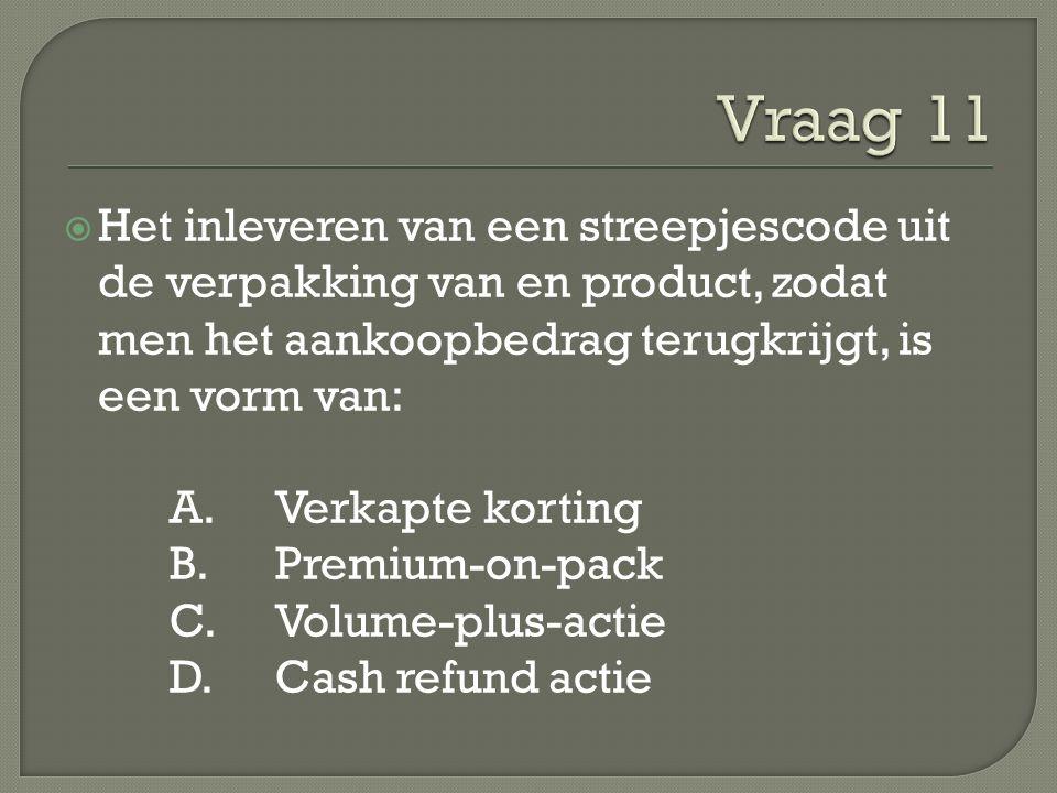  Het inleveren van een streepjescode uit de verpakking van en product, zodat men het aankoopbedrag terugkrijgt, is een vorm van: A.Verkapte korting B.Premium-on-pack C.Volume-plus-actie D.