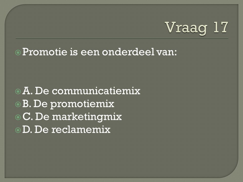  Promotie is een onderdeel van:  A. De communicatiemix  B.