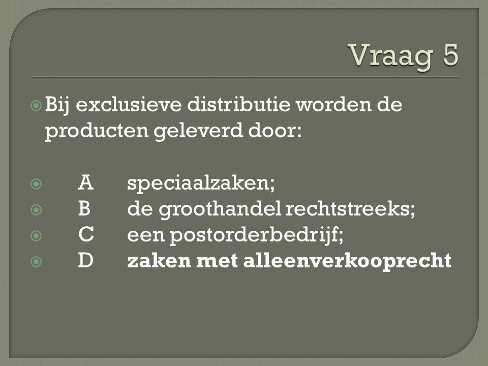  Bij exclusieve distributie worden de producten geleverd door:  Aspeciaalzaken;  Bde groothandel rechtstreeks;  Ceen postorderbedrijf;  Dzaken met alleenverkooprecht