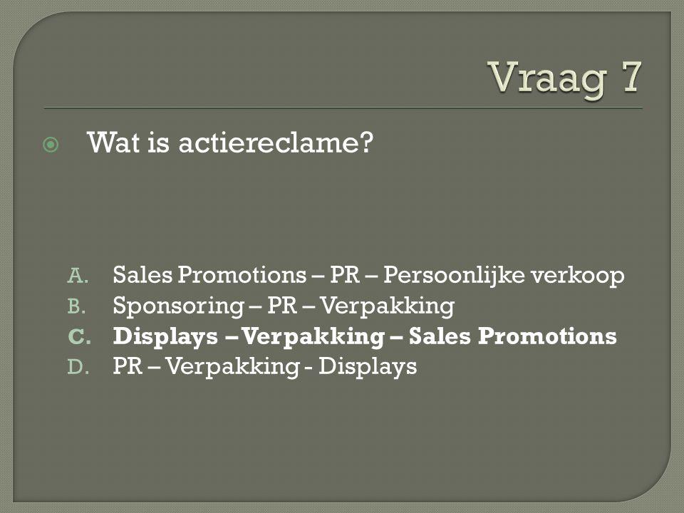  Wat is actiereclame. A. Sales Promotions – PR – Persoonlijke verkoop B.