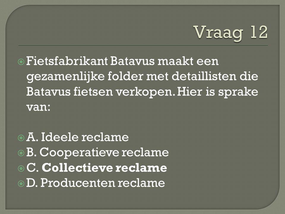  Fietsfabrikant Batavus maakt een gezamenlijke folder met detaillisten die Batavus fietsen verkopen. Hier is sprake van:  A. Ideele reclame  B. Coo