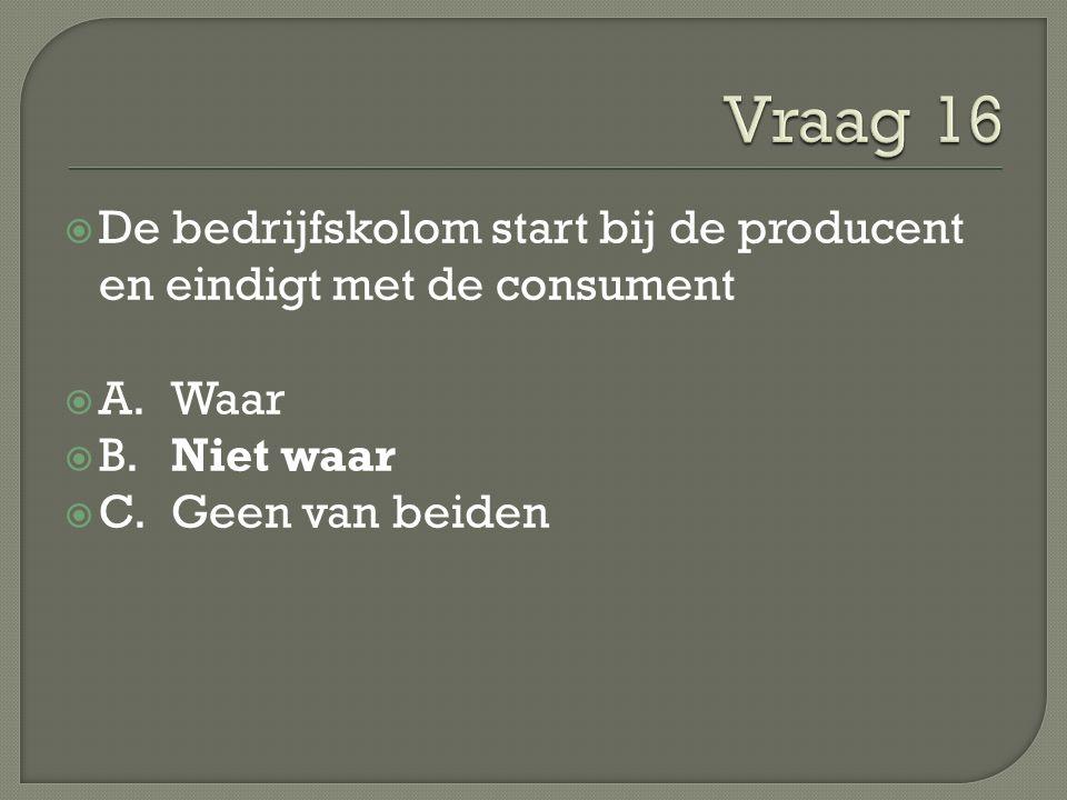  De bedrijfskolom start bij de producent en eindigt met de consument  A.