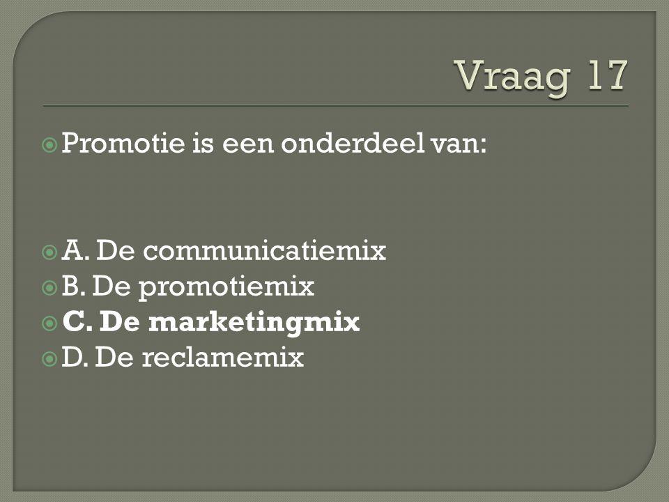  Promotie is een onderdeel van:  A. De communicatiemix  B. De promotiemix  C. De marketingmix  D. De reclamemix