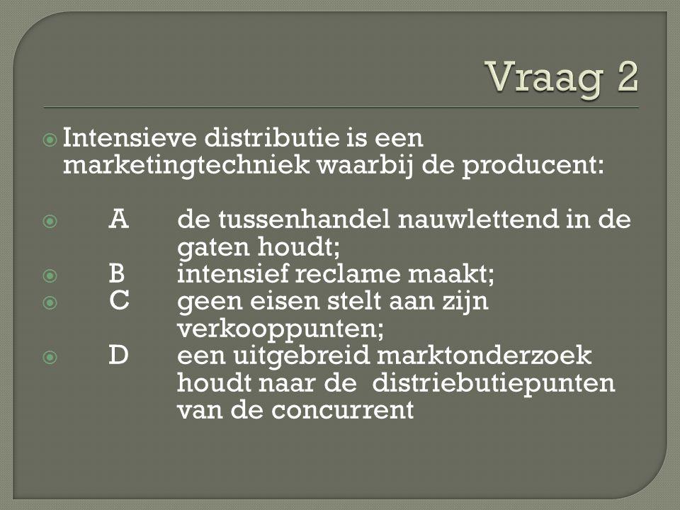  Intensieve distributie is een marketingtechniek waarbij de producent:  Ade tussenhandel nauwlettend in de gaten houdt;  Bintensief reclame maakt;
