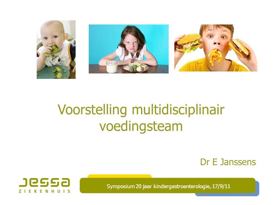 Dr E Janssens Voorstelling multidisciplinair voedingsteam Symposium 20 jaar kindergastroenterologie, 17/9/11
