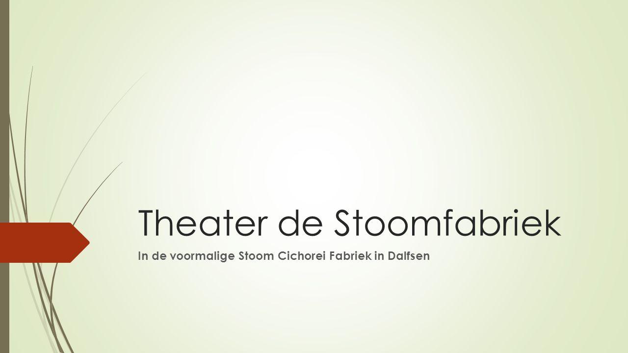 Theater de Stoomfabriek In de voormalige Stoom Cichorei Fabriek in Dalfsen