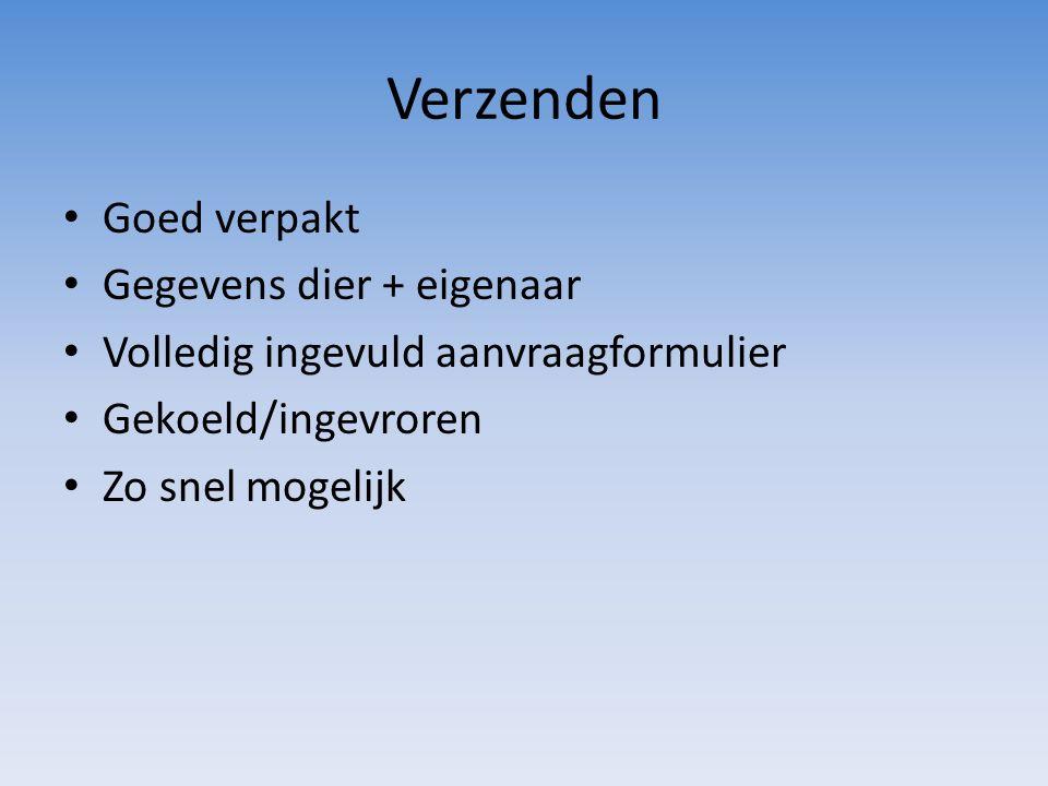 Verzenden Goed verpakt Gegevens dier + eigenaar Volledig ingevuld aanvraagformulier Gekoeld/ingevroren Zo snel mogelijk