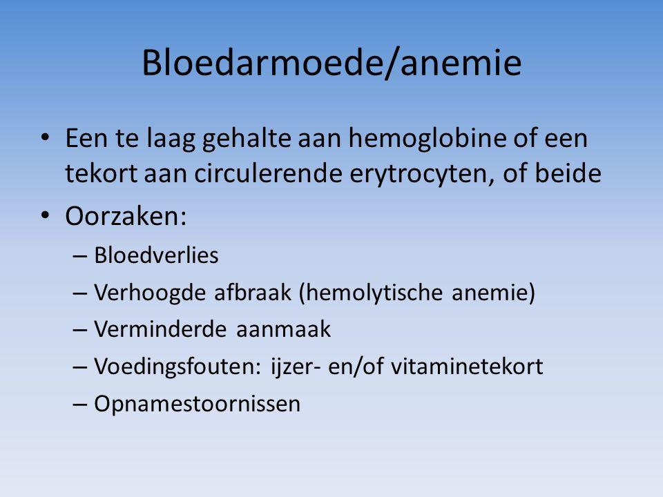 Bloedarmoede/anemie Een te laag gehalte aan hemoglobine of een tekort aan circulerende erytrocyten, of beide Oorzaken: – Bloedverlies – Verhoogde afbr