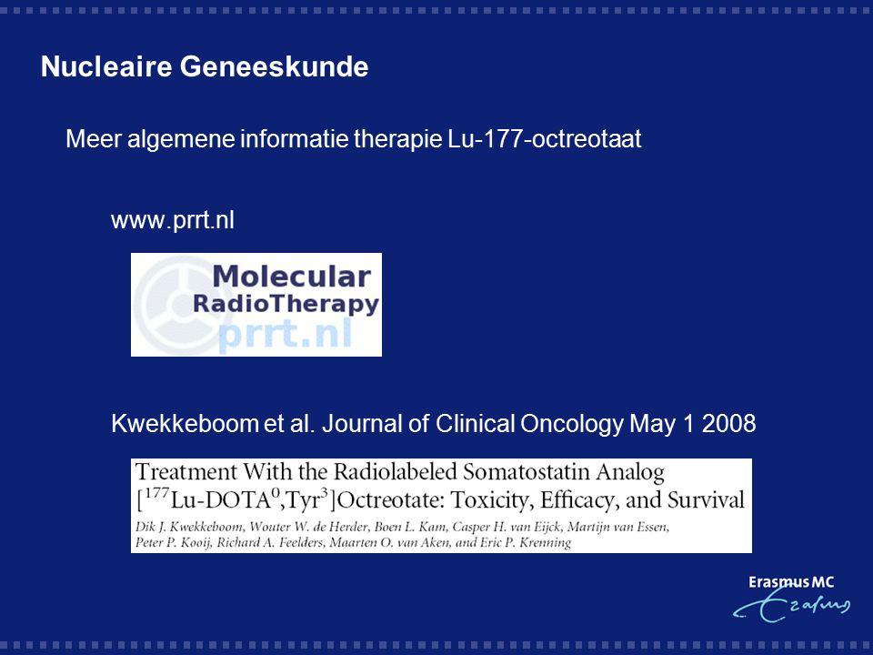 Nucleaire Geneeskunde  Meer algemene informatie therapie Lu-177-octreotaat  www.prrt.nl  Kwekkeboom et al. Journal of Clinical Oncology May 1 2008