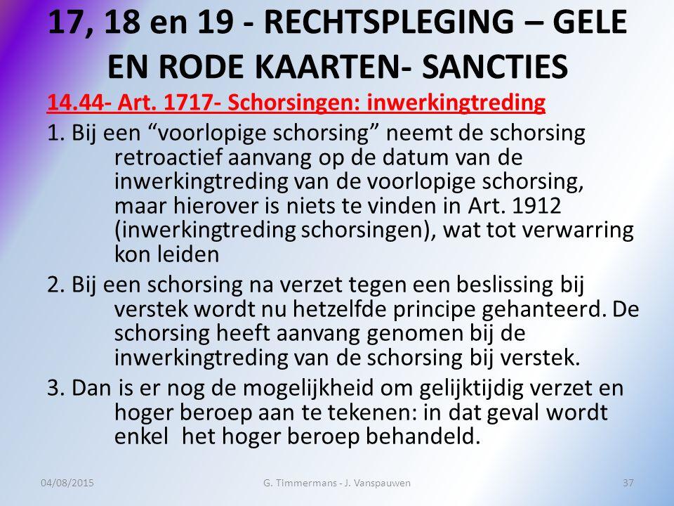 """17, 18 en 19 - RECHTSPLEGING – GELE EN RODE KAARTEN- SANCTIES 14.44- Art. 1717- Schorsingen: inwerkingtreding 1. Bij een """"voorlopige schorsing"""" neemt"""
