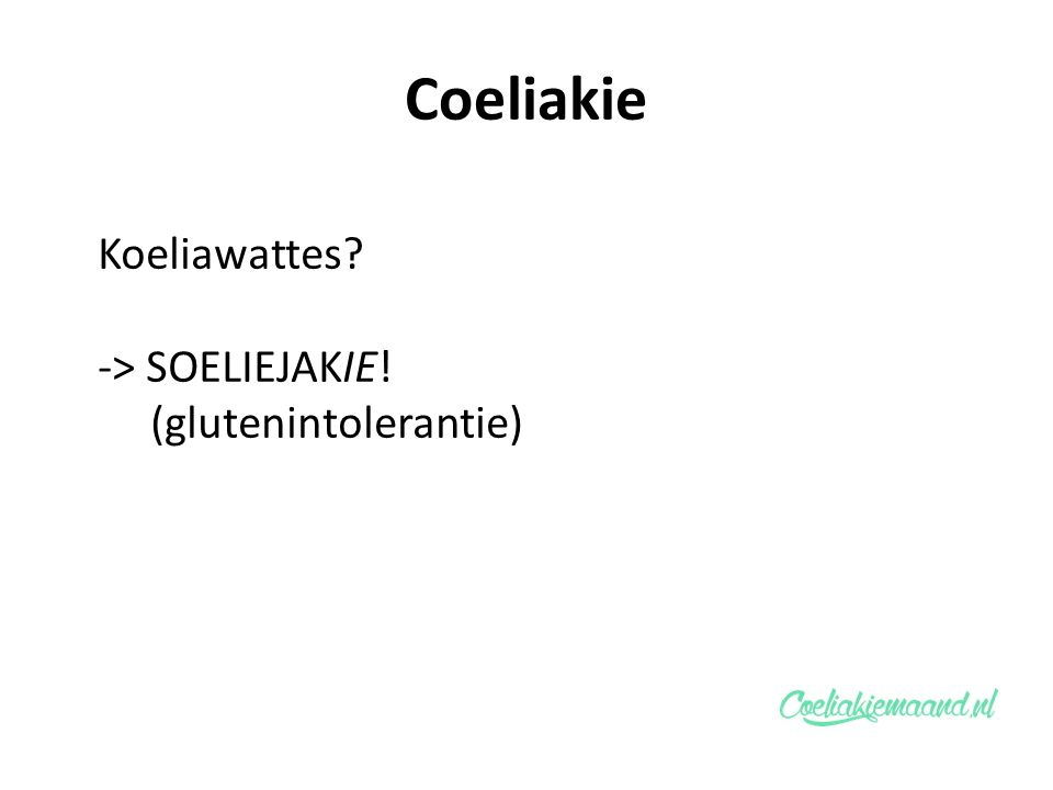 Coeliakie Koeliawattes -> SOELIEJAKIE! (glutenintolerantie)