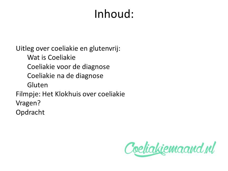 Inhoud: Uitleg over coeliakie en glutenvrij: Wat is Coeliakie Coeliakie voor de diagnose Coeliakie na de diagnose Gluten Filmpje: Het Klokhuis over coeliakie Vragen.