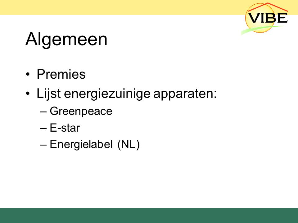 Algemeen Premies Lijst energiezuinige apparaten: –Greenpeace –E-star –Energielabel (NL)