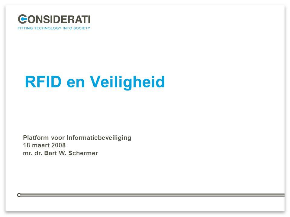 1 RFID en Veiligheid Platform voor Informatiebeveiliging 18 maart 2008 mr. dr. Bart W. Schermer