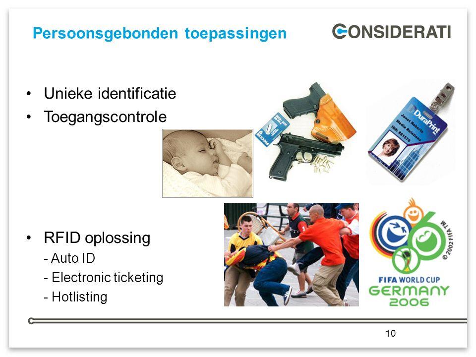 10 Persoonsgebonden toepassingen 10 Unieke identificatie Toegangscontrole RFID oplossing - Auto ID - Electronic ticketing - Hotlisting