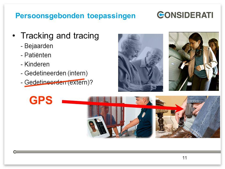 11 Persoonsgebonden toepassingen 11 Tracking and tracing - Bejaarden - Patiënten - Kinderen - Gedetineerden (intern) - Gedetineerden (extern).