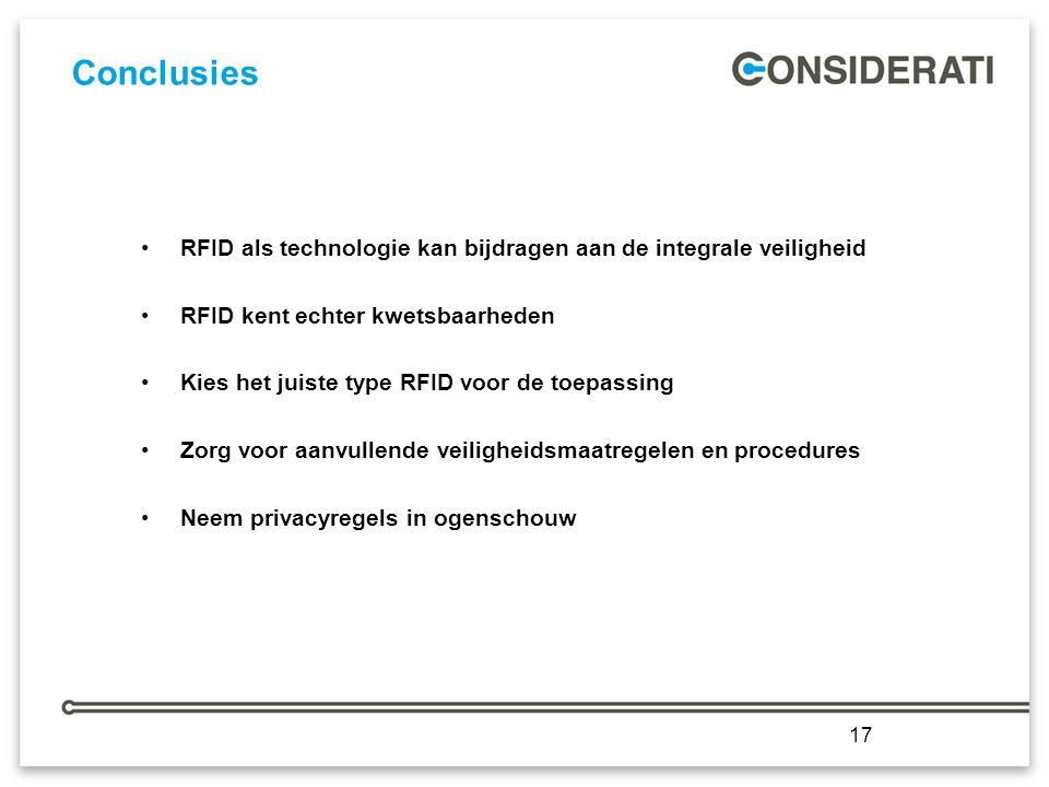 17 Conclusies RFID als technologie kan bijdragen aan de integrale veiligheid RFID kent echter kwetsbaarheden Kies het juiste type RFID voor de toepassing Zorg voor aanvullende veiligheidsmaatregelen en procedures Neem privacyregels in ogenschouw 17