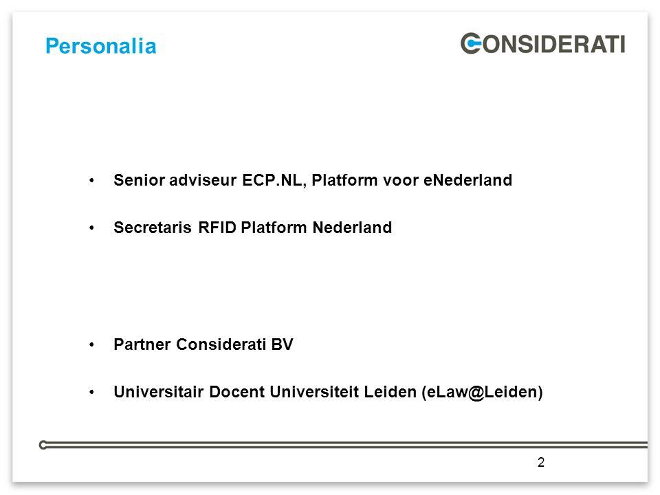 2 Personalia Senior adviseur ECP.NL, Platform voor eNederland Secretaris RFID Platform Nederland Partner Considerati BV Universitair Docent Universiteit Leiden (eLaw@Leiden) 2